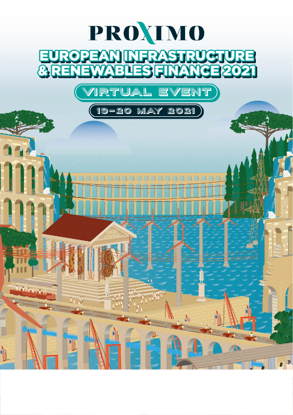 Proximo Europe 2021: Infrastructure & Renewables Finance